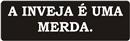A INVEJA É UMA MERDA